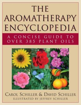 The Aromatherapy Encyclopedia: A Concise Guide to Over 385 Plant Oils