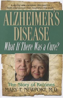 Alzheimer's Disease: What If There Was a Cure?: The Story of Ketones