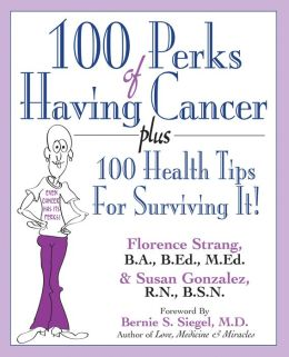 100 Perks of Having Cancer Plus 100 Health Tips For Surviving It!