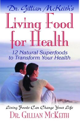 Living Food for Health: 12 Natural Superfoods to Transform Your Health