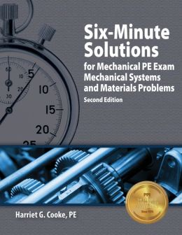 Six-Minute Solutions for Mechanical PE Exam Mechanical Systems and Materials Problems
