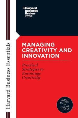 Managing Creativity and Innovation (Harvard Business Essentials Series)