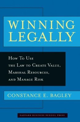 Winning Legally: How to Use the Law to Create Value, Marshal Resources, and Manage Risk