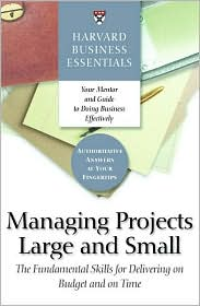 Harvard Business Essentials: Managing Projects Large and Small: The Fundamental Skills to Deliver on Cost and Time