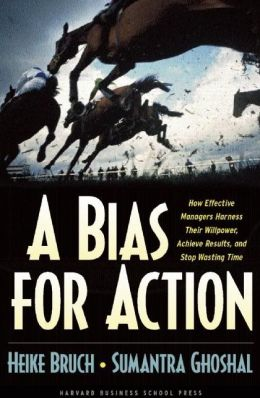 A Bias for Action: How Effective Managers Harness Their Willpower to Achieve Results