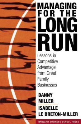 Managing for the Long Run: Lessons in Competitive Advantage from Great Family Businesses