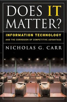 Does IT Matter?: Information Technology and the Corrosion of Competitive Advantage
