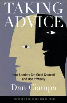 Taking Advice: How Leaders Get Good Counsel and Use It Wisely