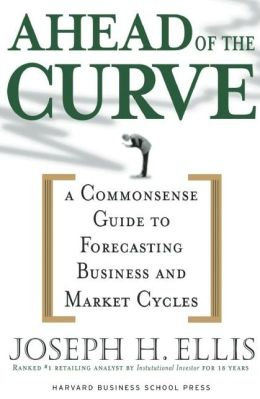 Ahead of the Curve: A Commonsense Guide to Forecasting Business and Market Cycles