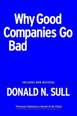 Why Good Companies Go Bad And How Great Managers Remake Them Donald N. Sull
