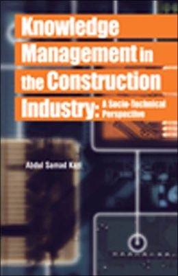 Knowledge Management in the Construction Industry: A Socio-Technical Perspective