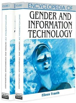Encyclopedia Of Gender And Information Technology (2 Volume Set)