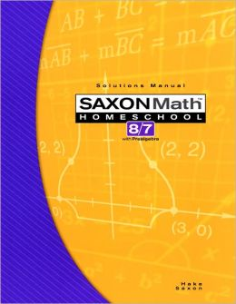 Saxon Math 8/7 Homeschool: Solution Manual 3rd Edition 2005