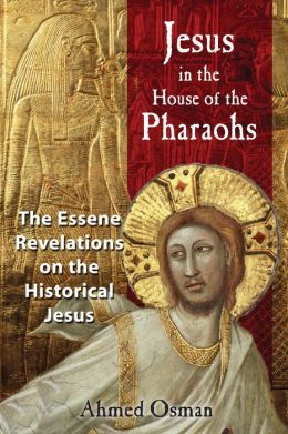 Jesus in the House of the Pharaohs: The Essene Revelations on the Historical Jesus