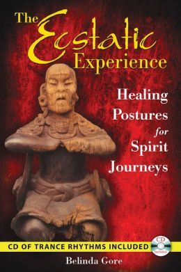 The Ecstatic Experience: Healing Postures for Spirit Journeys