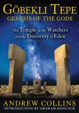Book Cover Image. Title: Gobekli Tepe:  Genesis of the Gods: The Temple of the Watchers and the Discovery of Eden, Author: Andrew Collins