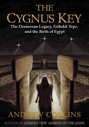 Book The Cygnus Key: The Denisovan Legacy, Göbekli Tepe, and the Birth of Egypt
