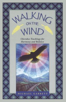 Walking on the Wind: Cherokee Teachings for Healing Through Harmony and Balance