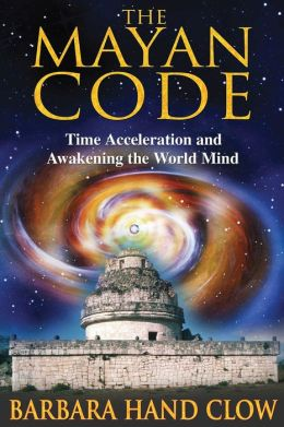 Mayan Code: Time Acceleration and Awakening the World Mind