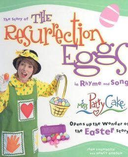 The Resurrection Eggs: Miss Patty Cake Opens up The Wonder of The Easter Story