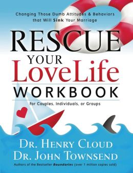 Rescue Your Love Life Workbook: Changing Those Dumb Attitudes & Behaviors that Will Sink Your Marriage