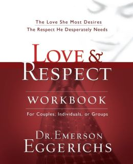 Love & Respect Workbook: The Love She Most Desire, The Respect He Desperately Needs
