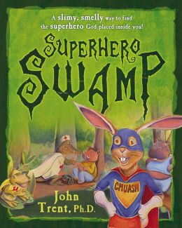 Superhero Swamp: A Slimy, Smelly Way to Find the Superhero God Placed in You!