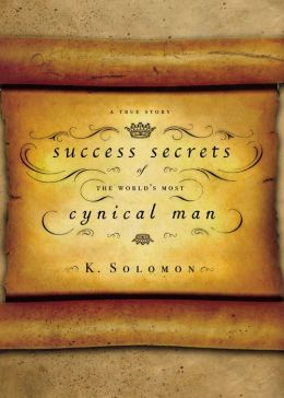 Success Secrets of the World's Most Cynical Man