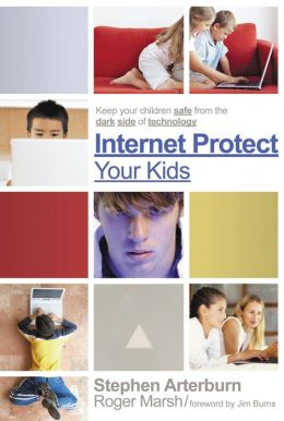 Internet Protect Your Kids: Keep Your Children Safe from the Dark Side of Modern Technology
