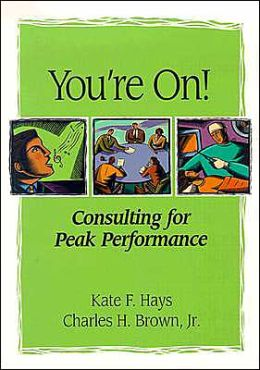 You're On!: Consulting for Peak Performance