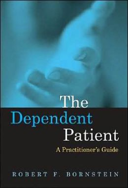 The Dependent Patient: A Practitioner's Guide