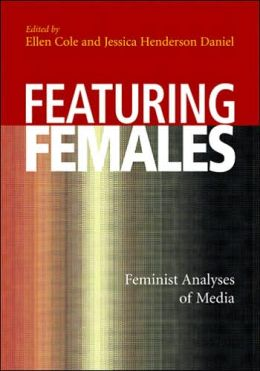 Featuring Females: Feminist Analyses of Media