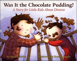 Was It the Chocolate Pudding?: A Story for Little Kids about Divorce