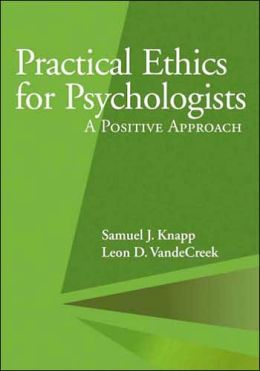 Practical Ethics for Psychologists: A Postive Approach