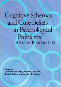 Cognitive Schemas and Core Beliefs in Psychological Problems: A Scientist-Practitioner Guide