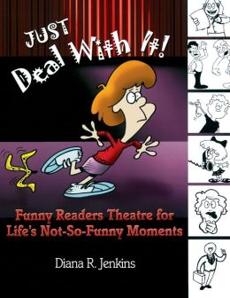 Just Deal with It!: Funny Readers Theatre for Life's Not-So-Funny Moments