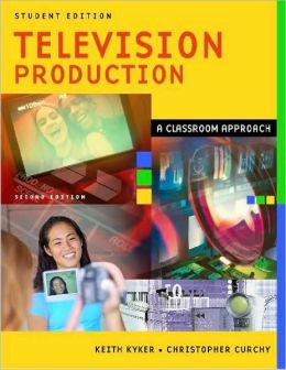 Television Production: A Classroom Approach, Student Edition