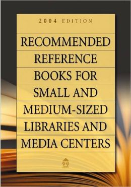 Recommended Reference Books for Small and Medium-sized Libraries and Media Centers 2004 Edition