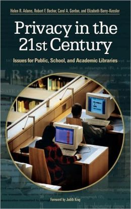 Privacy in the 21st Century: Issues for Public, School, and Academic Libraries