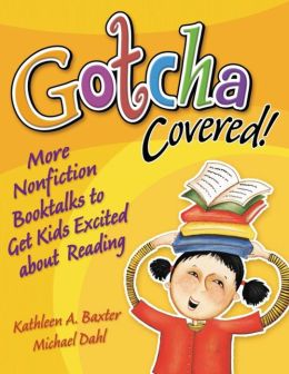 Gotcha Covered!: More Nonfiction Booktalks to Get Kids Excited about Reading