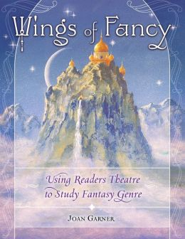 Wings of Fancy: Using Readers Theatre to Study Fantasy Genre
