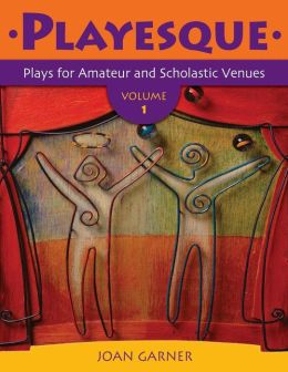 Playesque: Plays for Amateur and Scholastic Venues: Volume 1