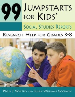 99 Jumpstarts for Kids Social Studies Reports: Research Help for Grades 3-8