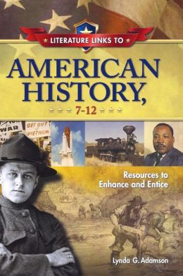Literature Links to American History, 7-12: Resources to Enhance and Entice