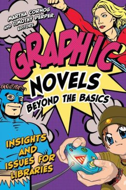 Graphic Novels Beyond the Basics: Insights and Issues for Libraries