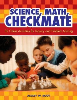 Science, Math, Checkmate: 32 Chess Activities for Inquiry and Problem Solving