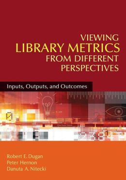 Viewing Library Metrics from Different Perspectives: Inputs, Outputs, and Outcomes