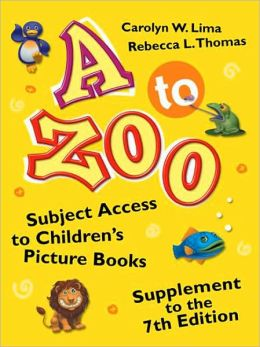 A to Zoo: Subject Access to Children's Picture Books Supplement to the 7th Edition (Children's and Young Adult Literature Reference Series)
