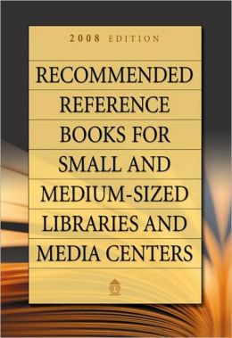 Recommended Reference Books for Small and Medium-sized Libraries and Media Centers: 2008 Edition, Volume 28