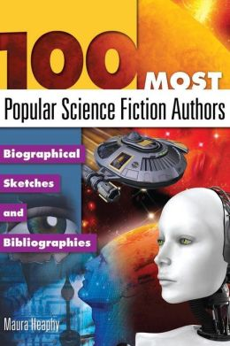 100 Most Popular Science Fiction Authors: Biographical Sketches and Bibliographies